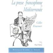 La Presse Francophone En M�diterran�e de Gilles Kraemer