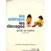Les Animaux Les Elevages / Guide Du Maitre Du Ce Au Cm / Collection Raymond Tavernier / L'eveil Par Les Activites Scientifiques. de raymond tavernier
