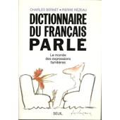 Dictionnaire Du Fran�ais Parl� - Le Monde Des Expressions Famili�res de Charles Bernet