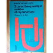 Physique Mp2/Pc2 - Tome 2 - Caract�re Quantique, Mati�re Et Rayonnement de Christian Janot & Maurice Gerl