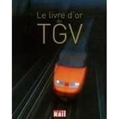 Le Livre D'or Du Tgv - 30 Ans D'aventures Et De Passion Pour L'une Des Plus Belles R�ussites Fran�aises de Vincent Lalu