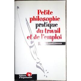 Petite Philosophie Pratique Du Travail Et De L'emploi - Brigitte Braconnier