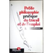 Petite Philosophie Pratique Du Travail Et De L'emploi de Brigitte Braconnier