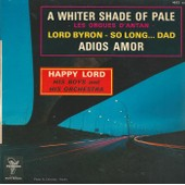 A Whiter Shade Of Pale - Lord Byron - Sol Long...Dad - Adios Amor (Sheila) - Happy Lord (His Boys And His Orchestra)