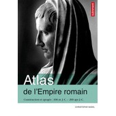 Atlas De L'empire Romain - Construction Et Apog�e 300 Av - J.-C. - 200 Apr - J.-C de Christophe Badel