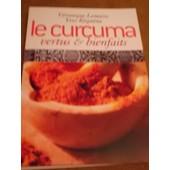 Le Curcuma Vertus Et Bienfaits de V�ronique Lemaire et Yves R�qu�na