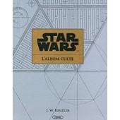 Star Wars, L'album Culte - Au Coeur De La Cr�ation Des Archives de J. W. Rinzler
