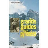 Les Grands Guides Des Pyr�n�es De 1787 � 1918 - Bagn�res-De-Luchon, Gavarnie, Cauterets, Eaux-Bonnes Et Ailleurs de antonin nicol