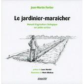 Jardinier-Mara�cher - Manuel D'agriculture Biologique Sur Petite Surface de Jean-Martin Fortier