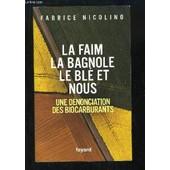 La Faim, Ma Bagnole, Le Bl� Et Nous. Une D�nonciation Des Biocarburants. de fabrice nicolino