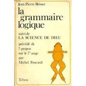 La Grammaire Logique, Suivie De La Science De Dieu, Precede De 7 Propos Sur Le 7e Ange Par Michel De Foucault de BRISSET JEAN-PIERRE
