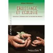 Croissance Et �cologie - Concilier L'homme Avec La Soci�t� De Demain de Alban V�tillard