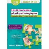 Les 6 Processus Physiopathologiques - De La Situation Clinique � La Prise En Charge Du Patient de Morgane Le Gal