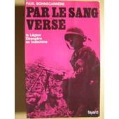 Par Le Sang Vers� - La L�gion �trang�re En Indochine de Paul Bonnecarr�re