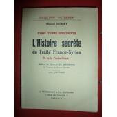 Syrie Terre Irr�dente. L Histoire Secr�te Du Trait� Franco-Syrien. O� Va Le Proche-Orient ? Pr�face Du G�n�ral Ed. Br�mond de Homet, Marcel