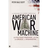 La Machine De Guerre Am�ricaine - La Politique Profonde, La Cia, La Drogue, L'afghanistan de Peter Dale Scott