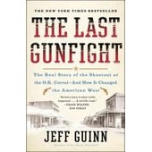 The Last Gunfight: The Real Story Of The Shootout At The O.K. Corral-And How It Changed The American West de Jeff Guinn