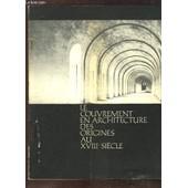 Le Couvrement En Architecture Des Origines Au Xviiie Si�cle. Exposition Didactique. de COLLECTIF