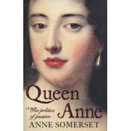 Queen Anne: A Biography - Somerset