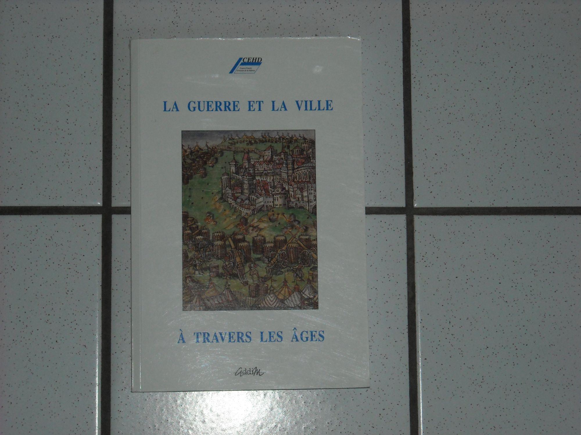 La guerre et la ville à travers les âges - Cycle de conférences, 1997-1998 (Cahiers)