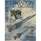 Histoire De L'aviation Militaire . L'arm�e De L'air 1928-1981 de G�n�ral Charles LISSARRAGUE