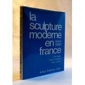 La Sculpture Moderne En France Depuis 1950 de ionel jianou