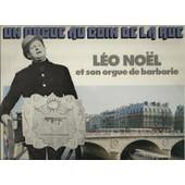 Un Orgue Au Coin De La Rue : La Chanson Des Forains, La Goualante Du Pauvre Jean, Chanson De Mon Quartier, Le Man�ge Des Beaux Jours, Chanson Pour L'auvergnat, Les Rues De Paris ...................... - L�o Noel Et Son Orgue De Barbarie