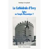 La Cath�drale D'evry - Eglise Ou Temple Ma�onnique ? de Dominique Setzepfandt