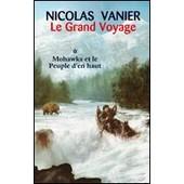 Le Grand Voyage - Mohawks Et Le Peuple D'en Haut de nicolas vanier
