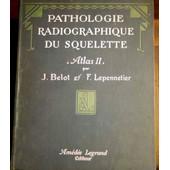 Anatomie Radiographique Du Squelette Normal - Atlas de Jean Belot
