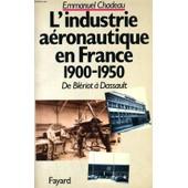 De Bl�riot � Dassault, Histoire De L'industrie A�ronautique En France - 1900-1950 de Emmanuel Chadeau