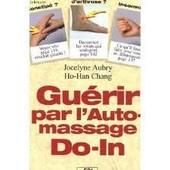 Gu�rir Par L'auto-Massage Do-In - Ma�trisez Les Secrets De L'�nergie, De La Sant� Et Du Bonheur de ho-han chang