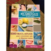 Le Guide Pratique Du Bicarbonate Pour Votre S,Votre Baut�,Et Votre Maant�ison de in�s peyret