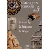 Arts & Musiques Dans L'histoire 5e - Le Moyen Age, La Renaissance, Le Baroque de Michel Asselineau