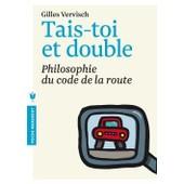 Tais-Toi Et Double - Philosophie Du Code De La Route de Gilles Vervisch
