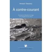 A Contre-Courant - Traverser La Manche � La Nage � La Conqu�te De Ses R�ves de Arnaud Chassery
