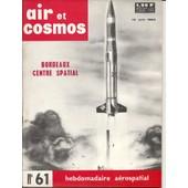 Air Et Cosmos N� 61 : Bordeaux Centre Spatial