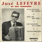 Les Vacances Et La Mer 3'40 - Chateaubriand 1'50 / Je Ne Veux Pas Me Marier 3'00 - Quel Est Son Nom 2'00 (Pochette D�dicac�e Sur Le Verso) - Jos� Lef�vre (Accord�on) Et Son Ensemble