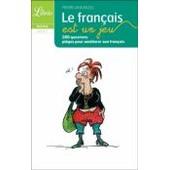 Le Fran�ais Est Un Jeu : 200 Questions Pi�ges Pour Am�liorer Son Fran�ais de Pierre Jaskarzec