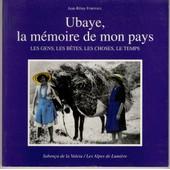 Ubaye, La M�moire De Mon Pays - Les Gens, Les B�tes, Les Choses, Le Temps de Fortoul, Jean-R�my