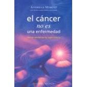 El Cancer No Es Una Enfermedad!: El Cancer Es Un Mecanismo De Supervivencia de Andreas Moritz