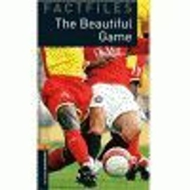 Oxford Bookworms. Factfiles Stage 2: The Beautiful Game CD Pack Ed 08
