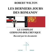 Les Derniers Jours Des Romanov Le Complot Germano-Bolchevique de Robert Wilton