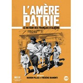 L'am�re Patrie : Le Retour Des Fran�ais D'alg�rie de Fr�d�ric Biamonti