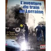 L Aventure Du Train En Lorraine - A L Heure Du Tgv-Est Retour Sur 150 Ans D Histoire Ferroviaire de fran�ois moulin