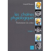 Les Chaines Physiologiques - Tome 5, Traitement Du Cr�ne de L�opold Busquet