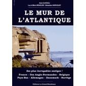 Le Mur De L'atlantique - Ses Plus Incroyables Vestiges ! de Alain Durrieu