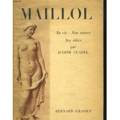 Maillol. Sa Vie, Son Oeuvre, Ses Idees. de Judith Cladel