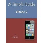 A Simple Guide To Iphone 5 de Mary M. Lett