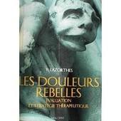 Les Douleurs Rebelles - �valuation Et Strat�gie Th�rapeutiques de Yves Lazorthes